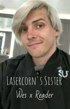 Lasercorn's Sister {Wes x Reader} by peanutz2003