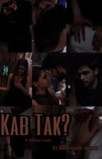 KAB TAK ? by MahekMaNan999