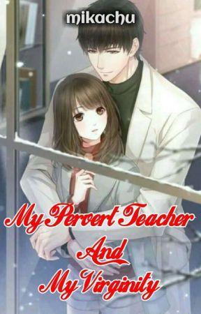 My Pervert Teacher And My Virginity by MikaelaUmali0