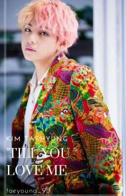 Đọc truyện 'Til You Love Me [KimTaehyung][Fanfic]