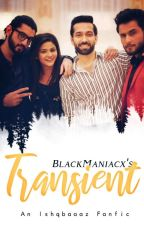 Transient • Ishqbaaaz Fanfic On-track by BlackManiacx