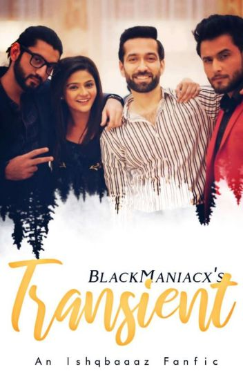 Transient • Ishqbaaaz Fanfic On-track