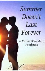 Summer Doesn't Last Forever (A Keaton Stromberg Story) by alyssadrew97