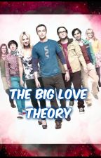 The Big Love Theory Fanfiction by Tardisgirl101