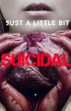 Just a Little Bit Suicidal by MissAllyBelle