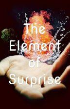 The Element of Surprise by FlutterHeartFairy
