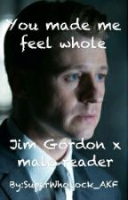 You made me feel whole - Jim Gordon x male reader by SuperWhoLock_AKF