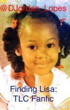 Finding Lisa: TLC Fanfic by LonelyNight17