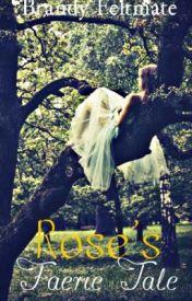 Rose's Faerie Tale by BrandyKFeltmate