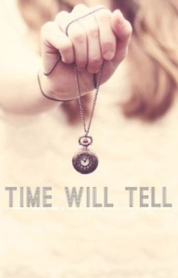 Time Will Tell (A Louis Tomlinson FanFic) ON HOLD