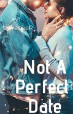 Not A Perfect Date ✓ (COMPLETED) by YasikaR