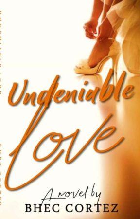 UNDENIABLY LOVE by BHECCORTEZ