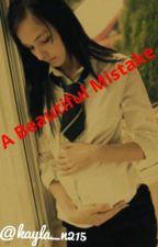 A Beautiful Mistake (Teen Pregnancy) by kayla_n215