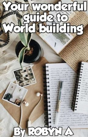 Your Wonderful Guide to World Building by RobynTheWriter827