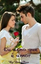 Eu acho que é amor by VitoriaFloor