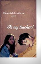 Oh My Teacher! by aku_elsa
