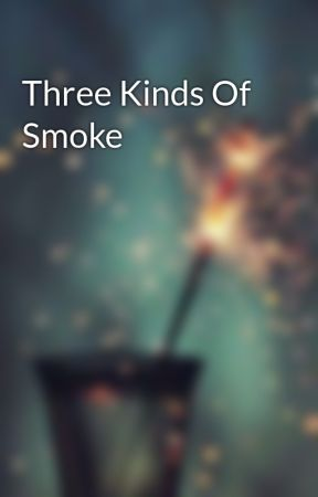 Three Kinds Of Smoke by LemonLimeSourly