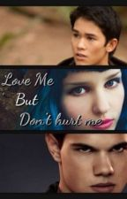 Love Me But Don't Hurt Me. (Seth Clearwater/OC/Jacob Black) by CookieMonster203203