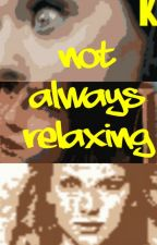 Not Always Relaxing by mrsstyles594