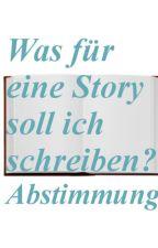 Was für eine Story soll ich schreiben? - Abstimmung by Jellie125