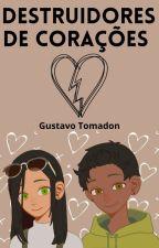 Destruidores De Corações by Gu-Tomadon