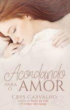 Acordando Para o Amor  by CrysCarvalho
