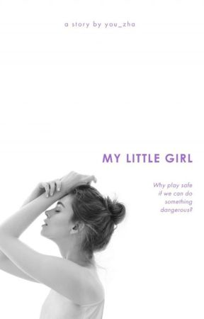 My Little Girl (COMPLETED√√) - (Sebagian Part Sudah di Hapus) by you_zHa