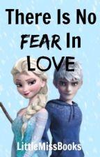 There Is No Fear In Love (A Jelsa Fan Fiction) by LittleMissBooks