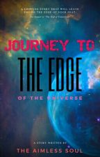 JOURNEY TO THE  EDGE OF THE UNIVERSE. by THE-AIMLESS-SOUL