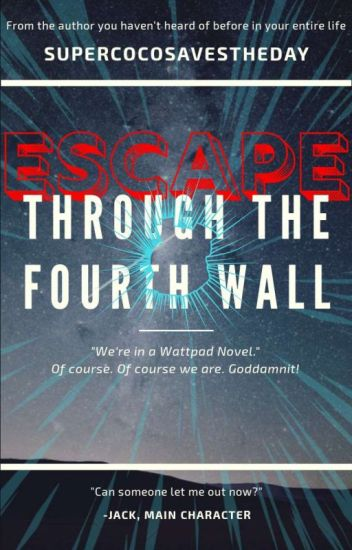 Escape: Through the Fourth Wall