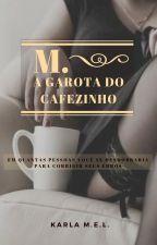 M. A garota do cafezinho by karlamel84