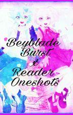 Beyblade Burst x Reader oneshots by BeybladeBurstGirl12