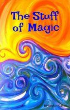 THE STUFF OF MAGIC by KaylanCallan