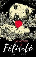 Les Carnets de Félicité   Prochainement   by Clo_2021