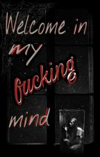 Welcome in my fucking mind by PrettyLittleCreepy