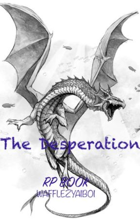 """WoF RP BOOK """"The Desperation"""" by WAFFLEZYAIBOI"""