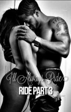 RIDE Prt. 3: I'll Always Ride by eriee_