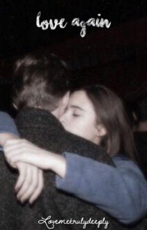 Love Again | ✓ by lovemetrulydeeply