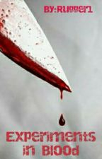 Experiments In Blood by Rugger1