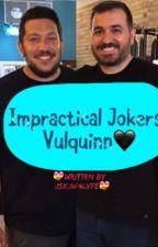 Impractical Jokers- Vulquinn🖤 by JSxJW4lyfe