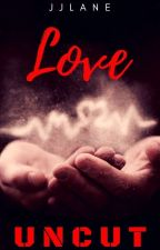 LOVE-UNCUT by JJLane