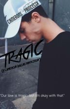 TRAGIC(A Cameron Dallas Fanfiction) by Camerons_princessx