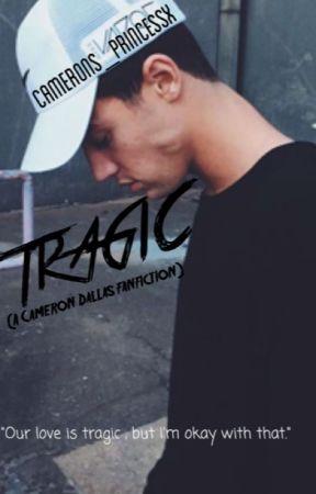 TRAGIC(A Cameron Dallas Fanfiction) by Camerons_princessx