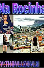 Na Rocinha by Thayllaayla