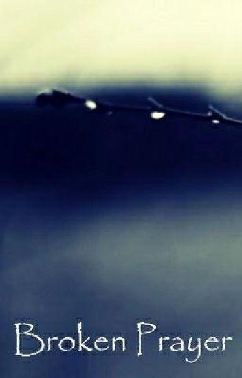 Broken Prayer - xxchilly-ghost - Wattpad