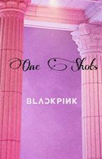 BLACKPINK ONESHOTS  by woon0416