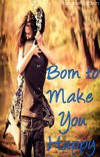 Born To Make You Happy by StefanieMizanin
