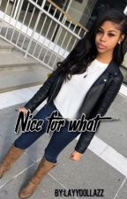 Nice for what (Ybn Nahmir) by Layydollazz