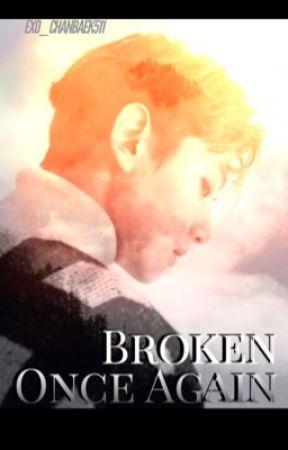 (Discontinued)Broken Once Again (Chanbaek/Baekyeol) by EXO_Chanbaek511