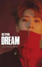 dream || nctpink (on hold) by kayanguyenie